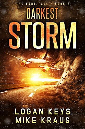 Darkest Storm: Book 3 of the Thrilling Post-Apocalyptic Survival Series: (The Long Fall - Book 3) by [Keys, Logan, Kraus, Mike]