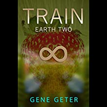 Train: Earth Two Audiobook by Gene Geter Narrated by Sheila Marie Nicholas