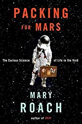 Packing for Mars: The Curious Science of Life in the Void by Mary Roach (2010-08-02)