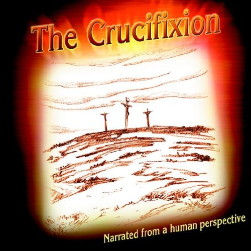 CRUCIFIXION NARRATED BY MANKIND, THE