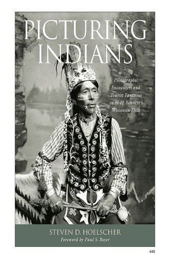 Picturing Indians: Photographic Encounters and Tourist Fantasies in H. H. Bennett's Wisconsin Dells (Studies in American Thought and Culture) by Steven D. Hoelscher - Stores Dells Wisconsin In