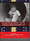 A Practical Guide to the Indian Child Welfare Act, Native American Rights Fund, 0979409918