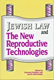 Jewish Law and the New Reproductive Technologies, Emanuel Feldman and Joel B. Wolowelsky, 0881255866