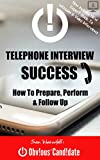 Telephone Interview SUCCESS - How to Prepare, Perform and Follow Up (Interview Doctor Job Seeker Series Book 3) Pdf