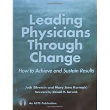 Leading Physicians through Change : How to Achieve and Sustain Results