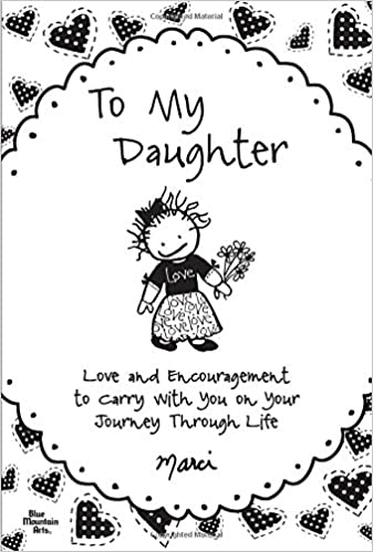 To My Daughter Love And Encouragement To Carry With You On Your