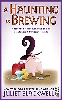 A Haunting Is Brewing: A Haunted Home Renovation and a Witchcraft Mystery Novella (A Haunted Home Renovation Mystery) by [Blackwell, Juliet]