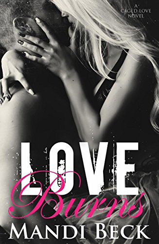 Love Burns (Caged Love Book 2) by [Beck, Mandi]
