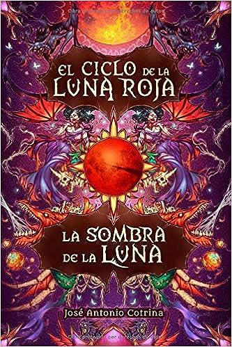 La sombra de la luna: Fantasía juvenil cargada de magia y suspense El ciclo de la Luna Roja: Amazon.es: José Antonio Cotrina, Gabriella Campbell, ...