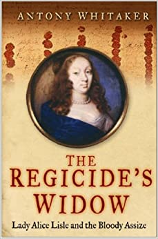 Book The Regicide's Widow: Lady Alice Lisle and the Bloody Assize