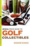 The Official Price Guide to Golf Collectibles, Edward Kiersh, 0375720855
