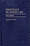 Essentials of Sports Law, Glenn M. Wong, 027597121X