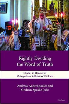 'Rightly Dividing the Word of Truth': Studies in Honour of Metropolitan Kallistos of Diokleia