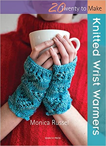 Knitted Wrist Warmers Twenty To Make Monica Russel 9781844489756