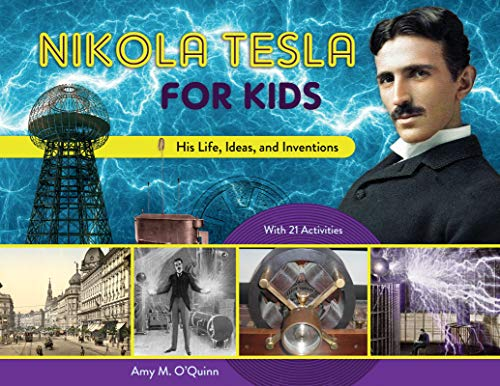 Nikola Tesla for Kids: His Life, Ideas, and Inventions, with 21 Activities (For Kids series) por Amy M. O'Quinn