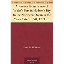 A Journey from Prince of Wales's Fort in Hudson's Bay to the Northern Ocean in the Years 1769, 1770, 1771, 1772 New Edition with Introduction, Notes, and Illustrations