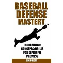 Baseball Defense Mastery: Fundamentals, Concepts & Drills For Defensive Prowess (Baseball Defense, Baseball Book, Baseball Coaching, Baseball Drills, Outfield, Infield)