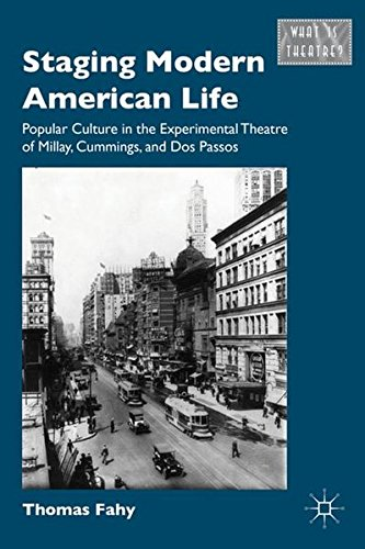 Staging Modern American Life: Popular Culture in the Experimental Theatre of Millay, Cummings, and Dos Passos (What Is T