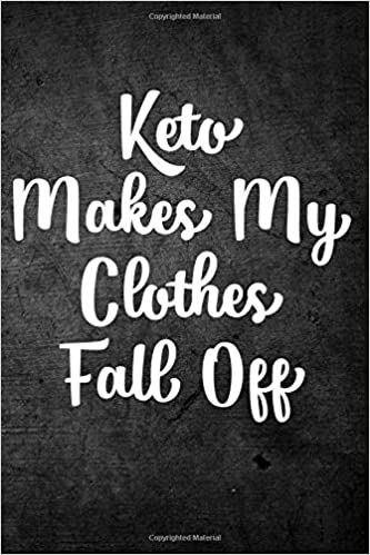 Keto Makes My Clothes Fall Off: Funny Ketogenic Diet Journal: Blank Lined Notebook For Weight Loss To Write Notes & Writing