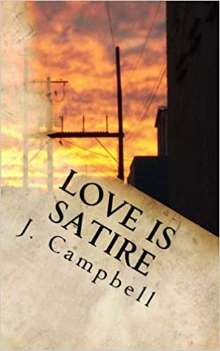 Love Is Satire J Campbell 9781535002219 Amazon Com Books