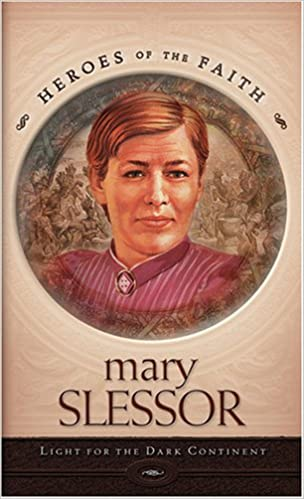 Mary Slessor: Light for Dark Continent (Heroes of the Faith (Barbour Paperback))