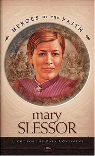 Mary Slessor: Light for the Dark Continent (Heroes of the Faith)