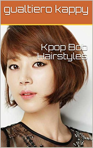 Kpop Bob Hairstyles Kindle Edition By Gualtiero Kappy Health