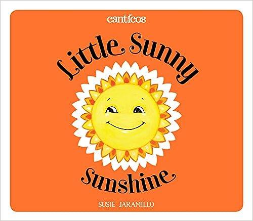 Little Sunny Sunshine / Sol Solecito por Susie Jaramillo epub