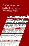 An Introduction to the History of Printing Types: An Illustrated Summary of the Main Stages in the Development of Type Design from 1440 Up to the Present Day : An Aid to Type Face Identification