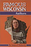 Famous Wisconsin Authors, James P. Roberts, 1878569856