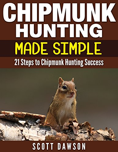 Chipmunk Hunting Made Simple: 21 Steps to Chipmunk Hunting Success Kindle Edition