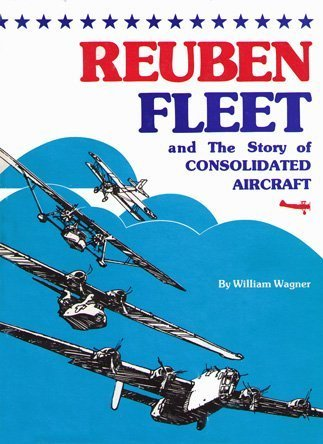 - Reuben Fleet and the story of Consolidated Aircraft