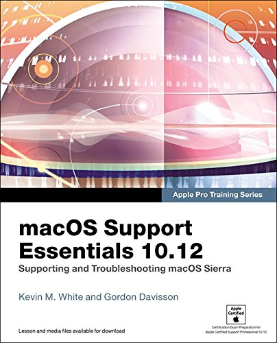 macOS Support Essentials 10.12 - Apple Pro Training Series: Supporting and Troubleshooting macOS Sierra Doc