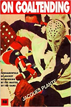 On Goaltending: Fundamentals Of Hockey Netminding By The Master Of The Game por Jacques Plante Gratis
