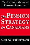 The Pension Strategy for Canadians, Andrew Springett, 189466373X