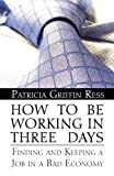 How to Be Working in Three Days, Patricia Griffin Ress, 1462658962
