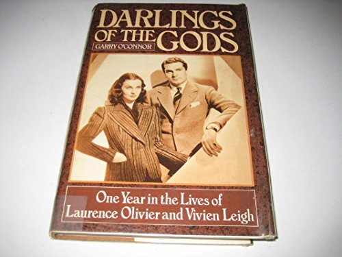 Darlings of the Gods: One Year in the Lives of Laurence Olivier and Vivien Leigh - O'Connor, Garry