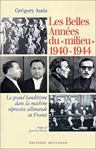 Les Belles Années du 'milieu' 1940-1944 : Le Grand Banditisme dans la machine répressive allemande en France par Grégory Auda