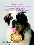 Everything You Ever Wanted to Know about Your Life but Never Thought to Ask, Charley Swayne, 0759679797
