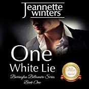 One White Lie : The Barrington Billionaire's Series, Book 1 | Jeannette Winters