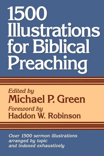 1500 Illustrations for Biblical Preaching: Michael P  Green