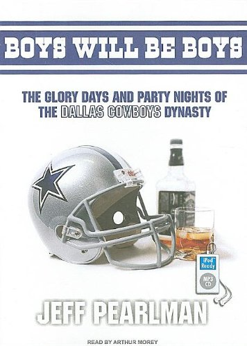 Boys Will Be Boys: The Glory Days and Party Nights of the Dallas Cowboys Dynasty by Tantor Media