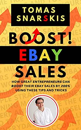 Amazon Com Boost Ebay Sales How Great Entrepreneurs Can Boost Their Ebay Sales By 200 Using These Tips And Tricks Ebook Snarskis Tomas Kindle Store