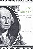 Hot Money and the Politics of Debt, Naylor, R. T., 0773527435
