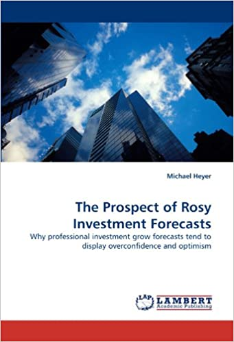 The Prospect of Rosy Investment Forecasts: Why professional investment grow forecasts tend to display overconfidence and optimism