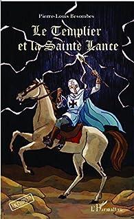 Le Templier et la Sainte Lance par Pierre-Louis Besombes