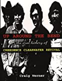 img - for Up Around the Bend : The Oral History of Creedence Clearwater Revival book / textbook / text book