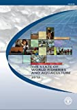 The State of World Fisheries and Aquaculture 2012, Food and Agriculture Organization of the United Nations, 9251072256
