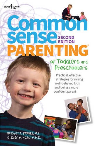 Common Sense Parenting Of Toddlers And Preschoolers, 2nd Ed.: Practical, Effective Strategies For Raising Well-Behaved Kids And Being A More Confident