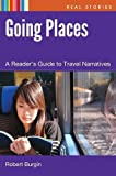 Going Places: A Reader's Guide to Travel Narrative (Real Stories)